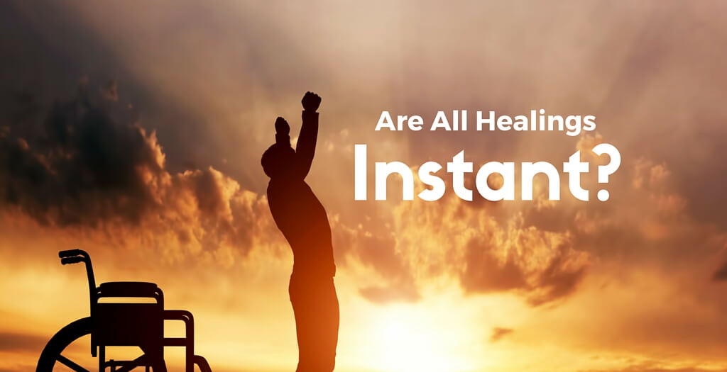 Are All Healings Instant