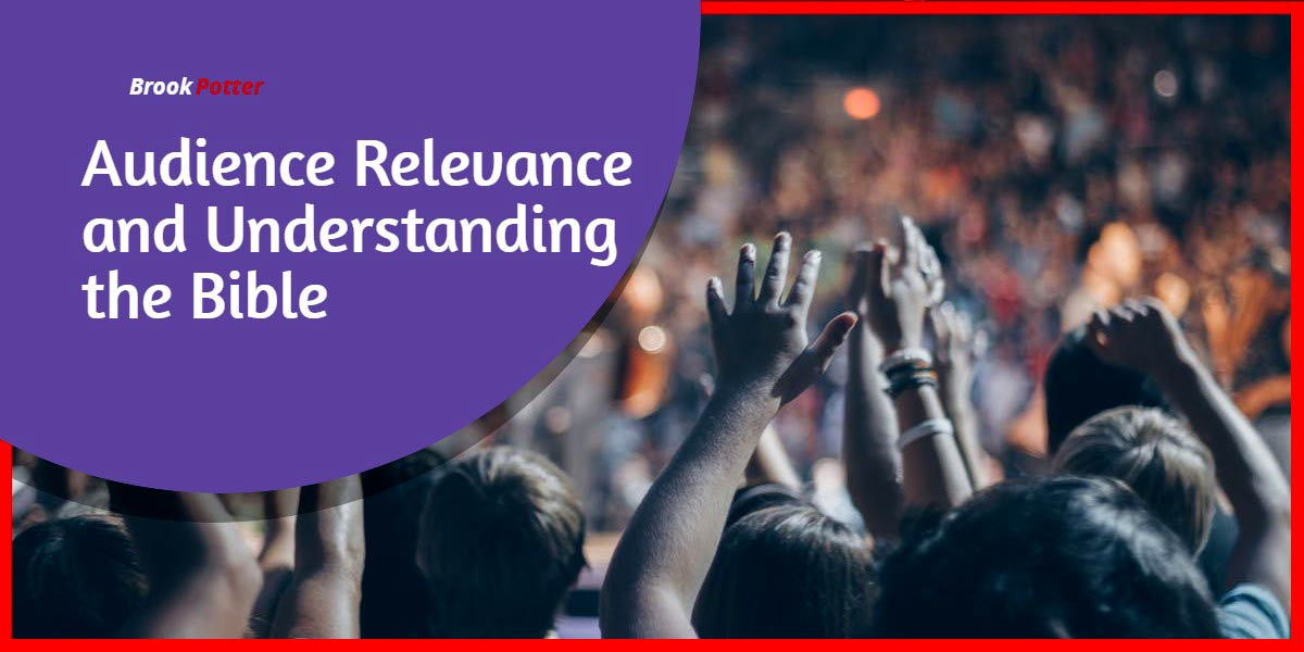 Audience Relevance and it's Importance to Interpreting and Understanding the Bible