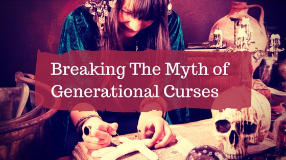 By His Blood – Breaking The Myth of Generational Curses