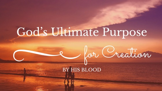 God's Ultimate Purpose for Creation