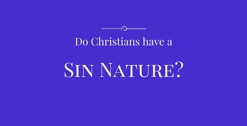 Do Christians have a Sin Nature