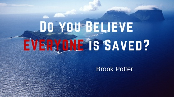 Do you Believe EVERYONE is Saved-