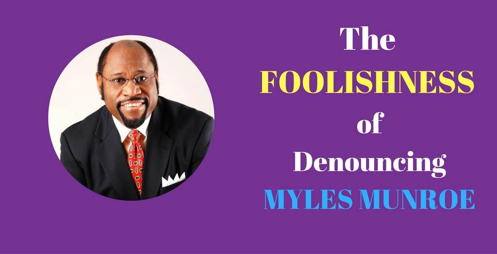 The Foolishness of Denouncing Myles Munroe