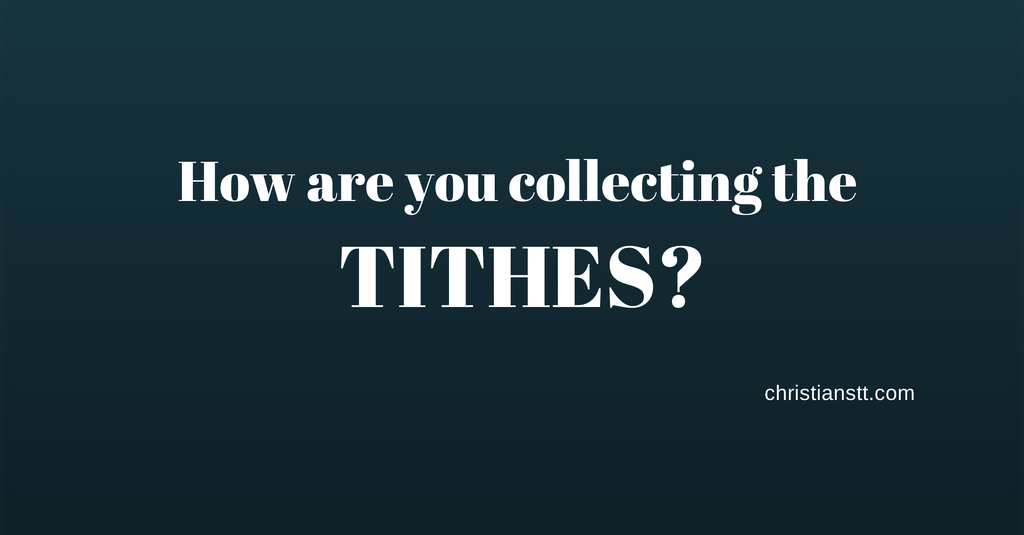 How are you collecting the Tithes?