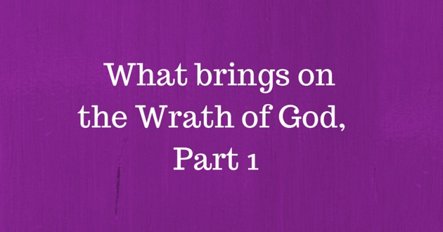 The Wrath of God, What brings the Wrath of God, Part 1