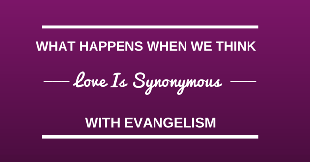 Is love synonymous with evangelism
